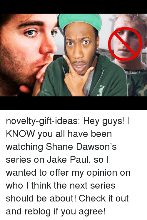 dawson: angels novelty-gift-ideas:  Hey guys! I KNOW you all have been watching Shane Dawson's series on Jake Paul, so I wanted to offer my opinion on who I think the next series should be about! Check it out and reblog if you agree!