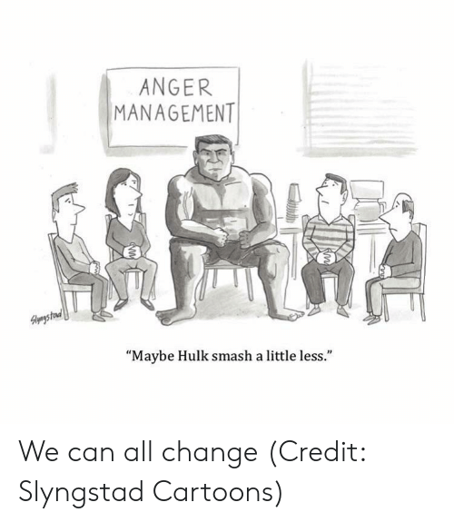"""Smashing, Hulk, and Cartoons: ANGER  MANAGEMENT  1  """"Maybe Hulk smash a little less."""" We can all change (Credit: Slyngstad Cartoons)"""