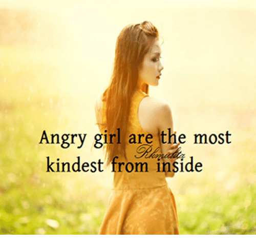 Angry Girl: Angry girl are the most  kindest from inside  kindest from insde