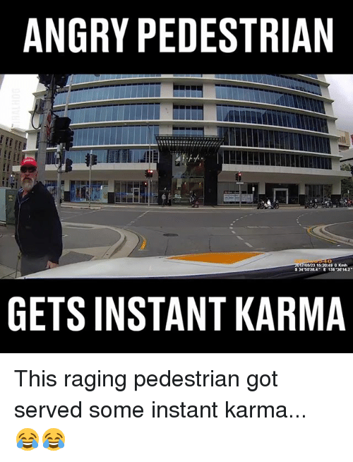 instant karma: ANGRY PEDESTRIAN  05/23 15 20:49 0 Kmh  GETS INSTANT KARMA This raging pedestrian got served some instant karma... 😂😂