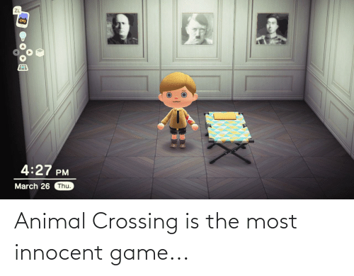innocent: Animal Crossing is the most innocent game...