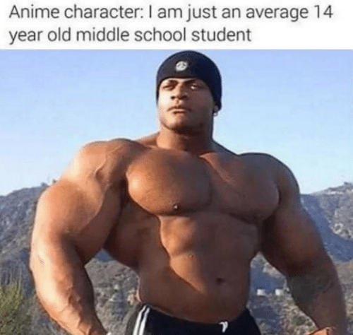 Anime, School, and Old: Anime character: I am just an average 14  year old middle school student