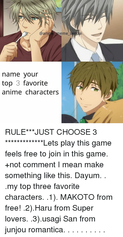 Animals Meme: @anime meme  senpai  name your  top 3 favorite  anime characters RULE***JUST CHOOSE 3 *************Lets play this game feels free to join in this game. +not comment I mean make something like this. Dayum. . .my top three favorite characters. .1). MAKOTO from free! .2).Haru from Super lovers. .3).usagi San from junjou romantica. . . . . . . . . .