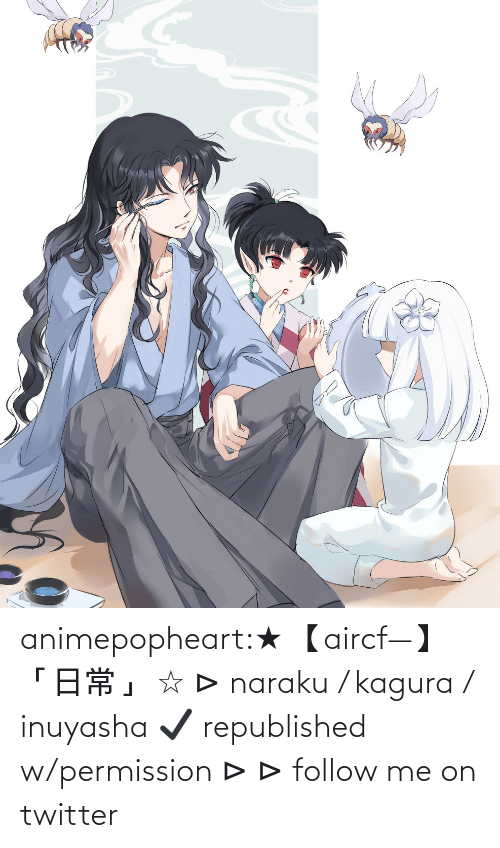 Member: animepopheart:★ 【aircf—】 「日常」 ☆ ⊳ naraku / kagura / inuyasha ✔ republished w/permission ⊳ ⊳ follow me on twitter