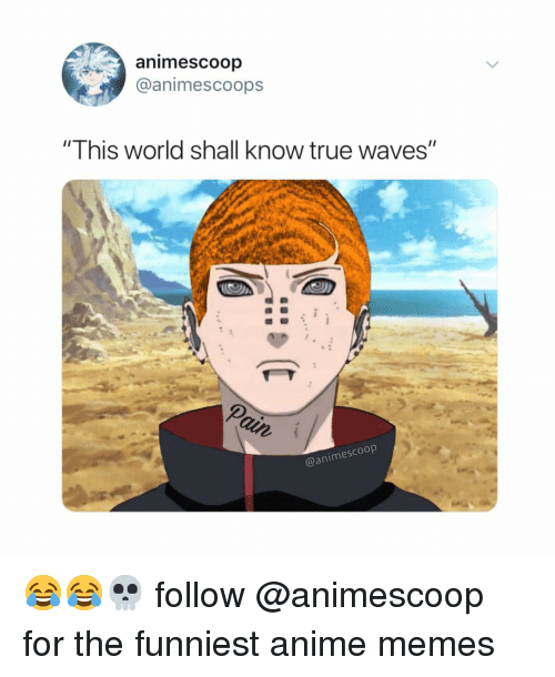 "anime memes: animescoop  @animescoops  ""This world shall know true waves""  2  @animescoop 😂😂💀 follow @animescoop for the funniest anime memes"