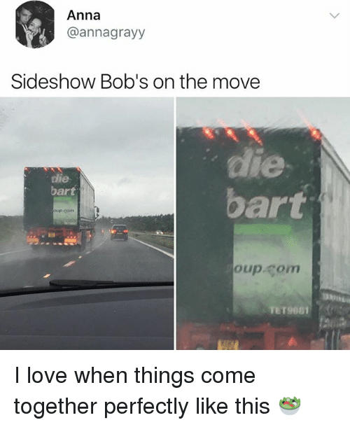Anna, Love, and Memes: Anna  @annagrayy  Sideshow Bob's on the move  le  bart  dlie  bart  up-com  oup.rom  TET9601 I love when things come together perfectly like this 🥗