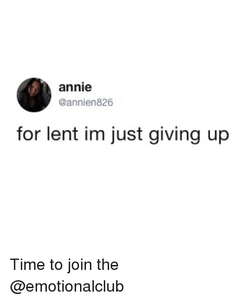 Funny, Annie, and Time: annie  @annien826  for lent im just giving up Time to join the @emotionalclub