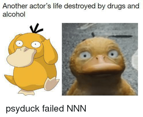 Psyduck: Another actor's life destroyed by drugs and  alcohol psyduck failed NNN