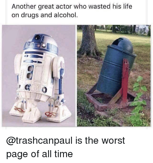 Drugs, Life, and The Worst: Another great actor who wasted his life  on drugs and alcohol @trashcanpaul is the worst page of all time