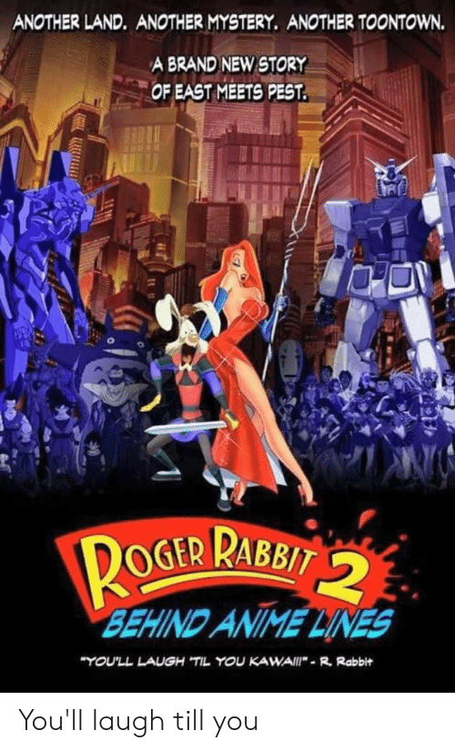 """Laugh Till: ANOTHER LAND. ANOTHER MYSTERY. ANOTHER TOONTOWN.  A BRAND NEW STORY  OF EAST MEETS PEST.  GER RABBIT 2  BEHIND ANIME LINES  """"YOU'LL LAUGH TIL YOU KAWAI  R. Rabbit You'll laugh till you かわいい"""