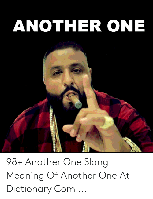 ANOTHER ONE 98+ Another One Slang Meaning of Another One at