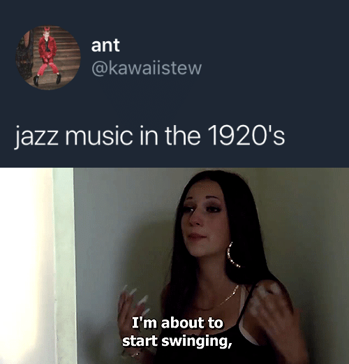 swinging: ant  @kawaiistew  jazz music in the 1920's   I'm about to  start swinging,