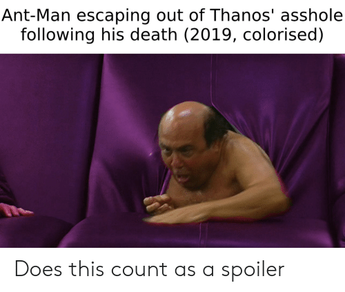 Death, Thanos, and Asshole: Ant-Man escaping out of Thanos' asshole  following his death (2019, colorised) Does this count as a spoiler