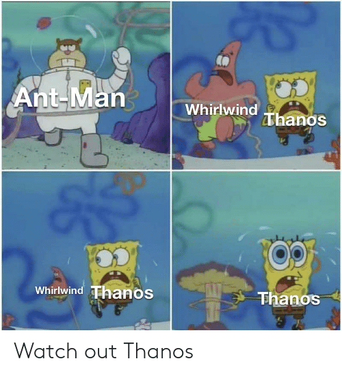 SpongeBob, Watch Out, and Watch: Ant-Man Whirlwind Thanos  Os  es  Whirlwind Thanos  Thanos Watch out Thanos