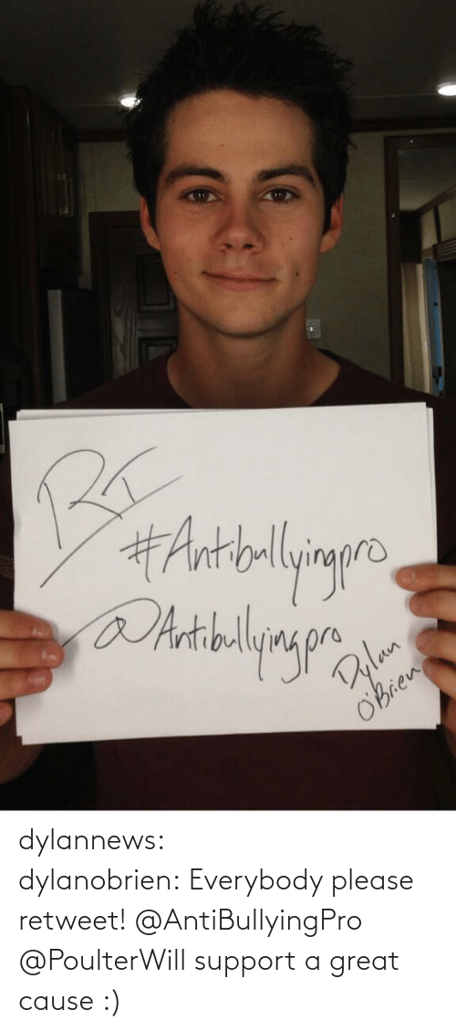 Please Retweet:  #Antblyig  Bulan  oBrien dylannews:  dylanobrien:Everybody please retweet! @AntiBullyingPro @PoulterWill support a great cause :)