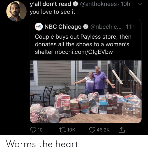 Chicago: @anthoknees 10h  y'all don't read  you love to see it  5NBC Chicago  @nbcchic... .11h  CHICAGO  Couple buys out Payless store, then  donates all the shoes to a women's  shelter nbcchi.com/OlgEVbw  10  L10K  46.2K Warms the heart
