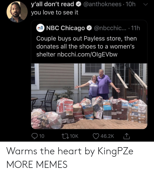 Chicago: @anthoknees 10h  y'all don't read  you love to see it  5NBC Chicago  @nbcchic... .11h  CHICAGO  Couple buys out Payless store, then  donates all the shoes to a women's  shelter nbcchi.com/OlgEVbw  10  L10K  46.2K Warms the heart by KingPZe MORE MEMES