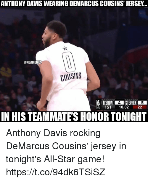 All Star Game: ANTHONY DAVIS WEARING DEMARCUS COUSINS' JERSEY...  ONBAMEMES  COUSINS  LEBRON ISTEPHEN  1ST 10:02 22  N HIS TEAMMATE'S HONOR TONIGHT Anthony Davis rocking DeMarcus Cousins' jersey in tonight's All-Star game! https://t.co/94dk6TSiSZ