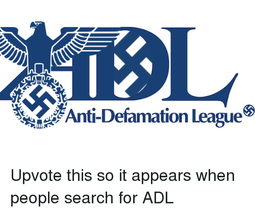 Defamation: Anti-Defamation League <p>Upvote this so it appears when people search for ADL</p>
