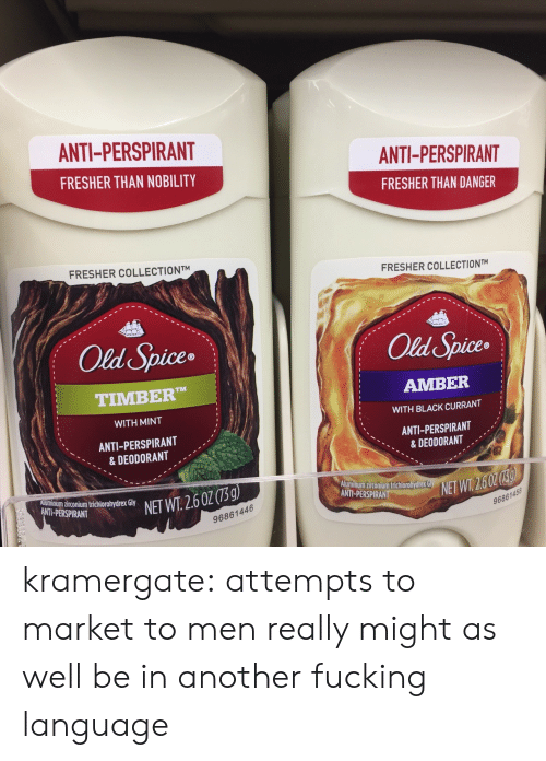 old spice: ANTI-PERSPIRANT  FRESHER THAN NOBILITY  ANTI-PERSPIRANT  FRESHER THAN DANGER  FRESHER COLLECTIONTM  FRESHER COLLECTIONTM  Old Spice  Old Spices  uce®  TIMBER  WITH MINT  ANTI-PERSPIRANT  & DEODORANT  AMBER  WITH BLACK CURRANT  ANTI-PERSPIRANT  & DEODORANT  Aluminum zirconium trichlorohydreX Gy  NET W1 26 0205  Aluminum zirconium trichlorohydrex  ANTI-PERSPIRAN  NET  96861446  96861458 kramergate:  attempts to market to men really might as well be in another fucking language