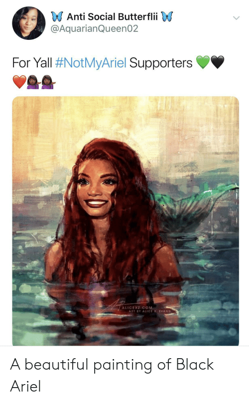 Ariel, Beautiful, and Black: Anti Social Butterflii  @AquarianQueen02  For Yall #NotMyAriel Supporters  ALICEXZICOM  ART BY ALICE X ZHANG A beautiful painting of Black Ariel