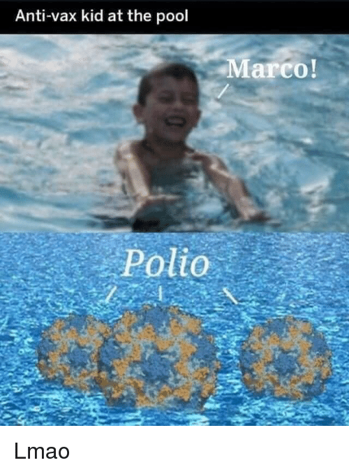 Marco: Anti-vax kid at the pool  Marco!  Polio Lmao