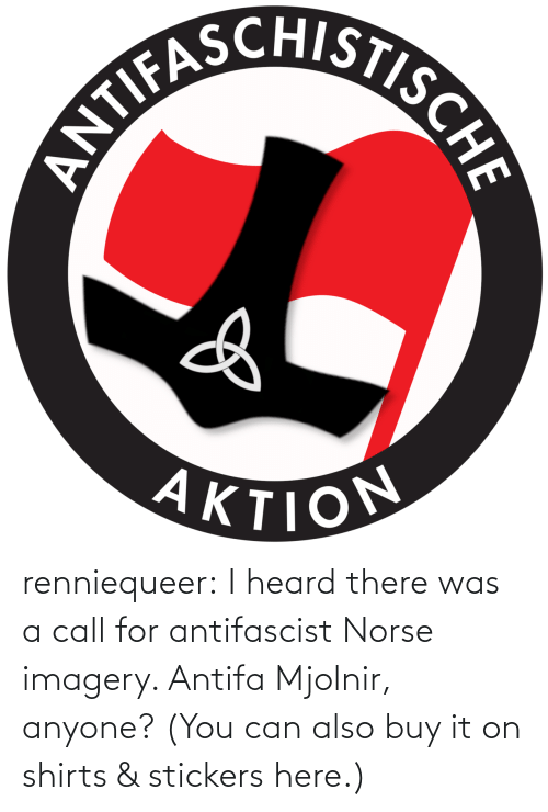 Shirts: ANTIFASCHISTISCHE  AKTION renniequeer: I heard there was a call for antifascist Norse imagery. Antifa Mjolnir, anyone? (You can also buy it on shirts & stickers here.)
