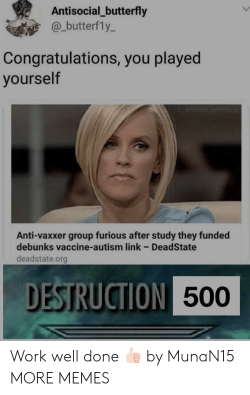 Congratulations You Played Yourself, Dank, and Memes: Antisocial_butterfly  @_butterfly-  Congratulations, you played  yourself  Anti-vaxxer group furious after study they funded  debunks vaccine-autism link - DeadState  deadstate.org  DESTRUCTION  500 Work well done 👍🏻 by MunaN15 MORE MEMES