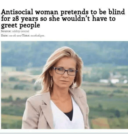Oddity: Antisocial woman pretends to be blind  for 28 years so she wouldn't have to  greet people  Source: oddity central  Date: o2-o6-2017 Time: o1o6:26:pm