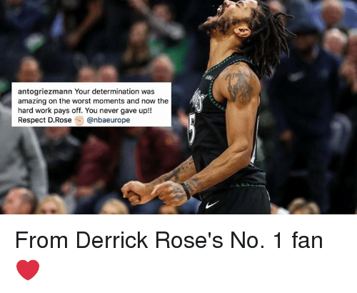 Respect, The Worst, and Work: antogriezmann Your determination was  amazing on the worst moments and now the  hard work pays off. You never gave up!!  Respect D.Rose @nbaeurope From Derrick Rose's No. 1 fan ❤️