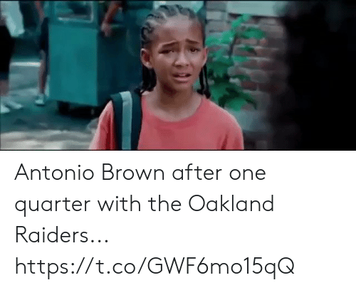 Football, Nfl, and Oakland Raiders: Antonio Brown after one quarter with the Oakland Raiders... https://t.co/GWF6mo15qQ