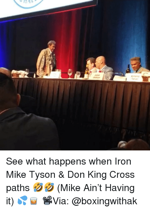 Memes, Mike Tyson, and Cross: Antonio  Tarve See what happens when Iron Mike Tyson & Don King Cross paths 🤣🤣 (Mike Ain't Having it) 💦🥃 📽Via: @boxingwithak
