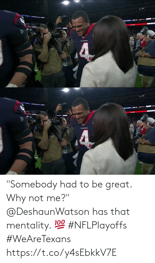 """mentality: ANTUDCORE  TEXANS  4   TEXANS """"Somebody had to be great. Why not me?""""  @DeshaunWatson has that mentality. 💯 #NFLPlayoffs #WeAreTexans https://t.co/y4sEbkkV7E"""