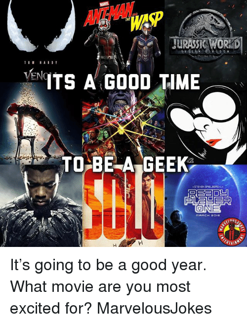 what movie: ANTWAN  THE  WAP  JURASSK WORKD  ENTS A GOOD TIME  TOE A GEEK  STEVEN SPIOLDERGR It's going to be a good year. What movie are you most excited for? MarvelousJokes