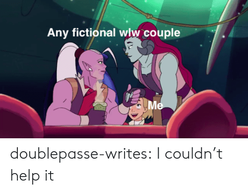 Fictional: Any fictional wlw couple  Me doublepasse-writes:  I couldn't help it