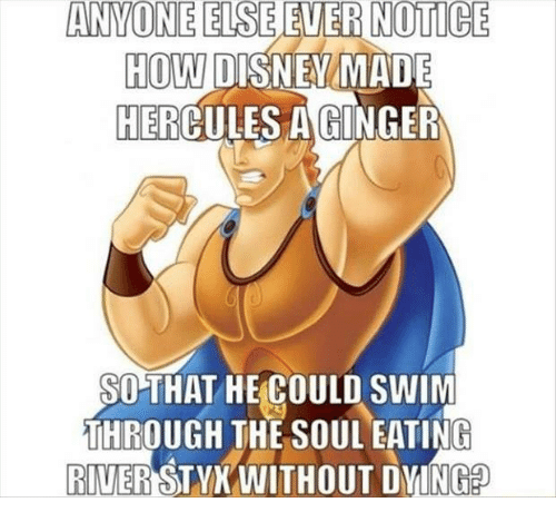Memes, Swimming, and 🤖: ANYONE ELSE  NOTICE  HOW  DISNE MA  HER  AGINGER  SO THAT HE COULD SWIM  THROUGH THE SOUL EATING  RIVER  STYX WITHOUT DYING