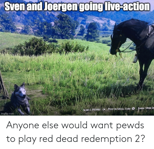 red dead: Anyone else would want pewds to play red dead redemption 2?