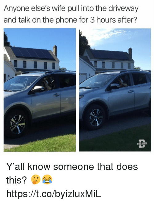 Phone, Wife, and For: Anyone else's wife pull into the drivewa)y  and talk on the phone for 3 hours after? Y'all know someone that does this? 🤔😂 https://t.co/byizluxMiL