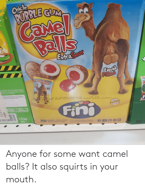 In Your Mouth: Anyone for some want camel balls? It also squirts in your mouth.