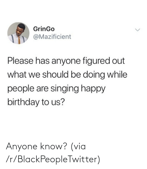 Anyone Know: Anyone know? (via /r/BlackPeopleTwitter)