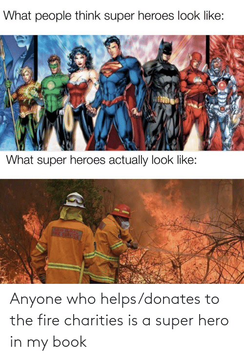 In My: Anyone who helps/donates to the fire charities is a super hero in my book