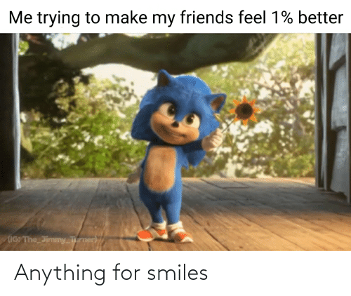 Smiles, For, and Anything: Anything for smiles