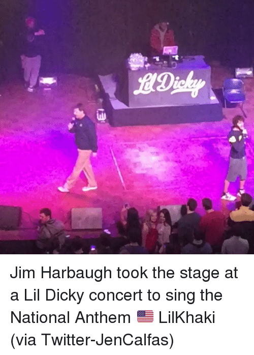 Jim Harbaugh: AO辿Y Jim Harbaugh took the stage at a Lil Dicky concert to sing the National Anthem 🇺🇸 LilKhaki (via Twitter-JenCalfas)