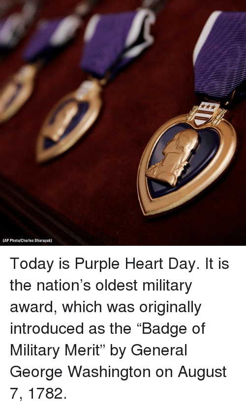 """Memes, George Washington, and Heart: (AP Photo/Charles Dharapak) Today is Purple Heart Day. It is the nation's oldest military award, which was originally introduced as the """"Badge of Military Merit"""" by General George Washington on August 7, 1782."""