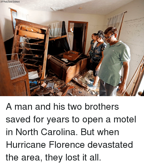Memes, Lost, and Hurricane: AP Photo/David Goldman) A man and his two brothers saved for years to open a motel in North Carolina. But when Hurricane Florence devastated the area, they lost it all.