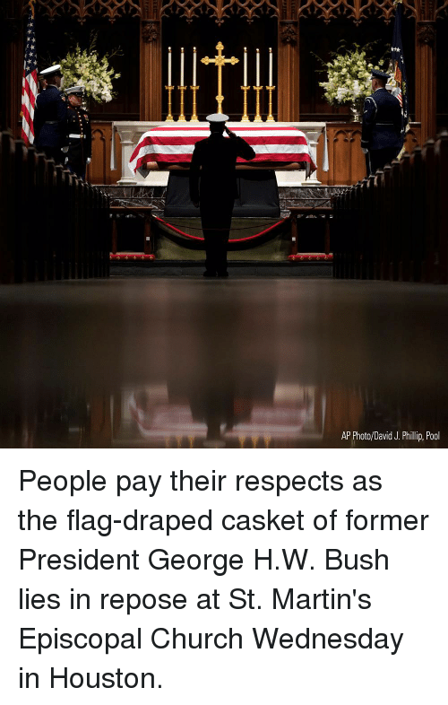 At-St, Church, and Memes: AP Photo/David J. Phillip, Pool People pay their respects as the flag-draped casket of former President George H.W. Bush lies in repose at St. Martin's Episcopal Church Wednesday in Houston.