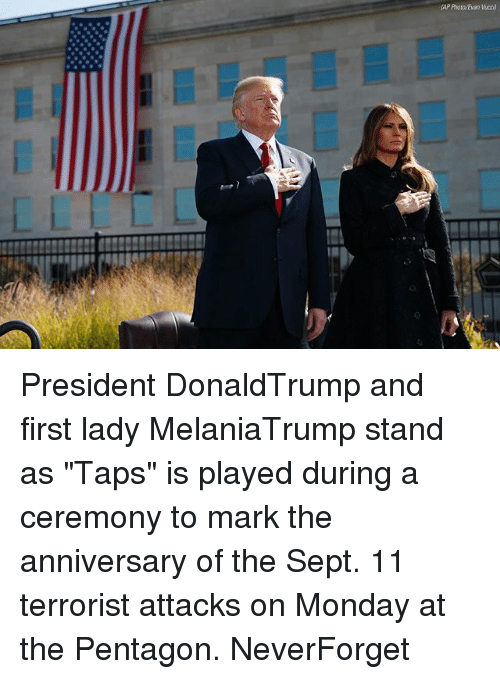 """Memes, Monday, and Sept: (AP Photo Evan Vucci) President DonaldTrump and first lady MelaniaTrump stand as """"Taps"""" is played during a ceremony to mark the anniversary of the Sept. 11 terrorist attacks on Monday at the Pentagon. NeverForget"""