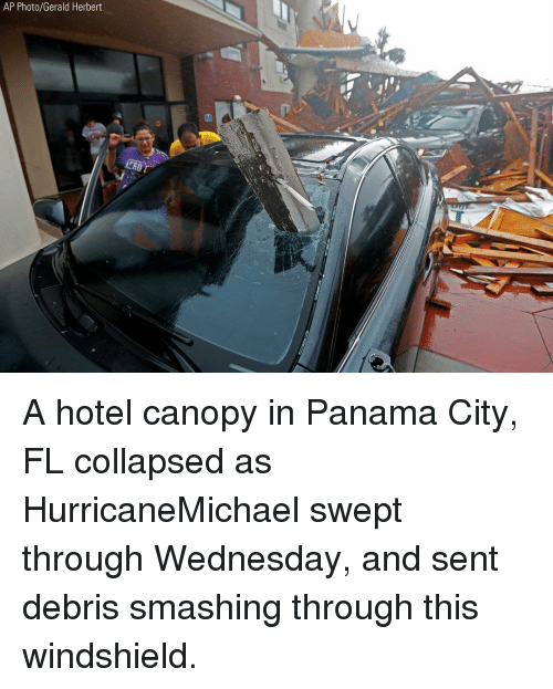 Panama: AP Photo/Gerald Herbert A hotel canopy in Panama City, FL collapsed as HurricaneMichael swept through Wednesday, and sent debris smashing through this windshield.