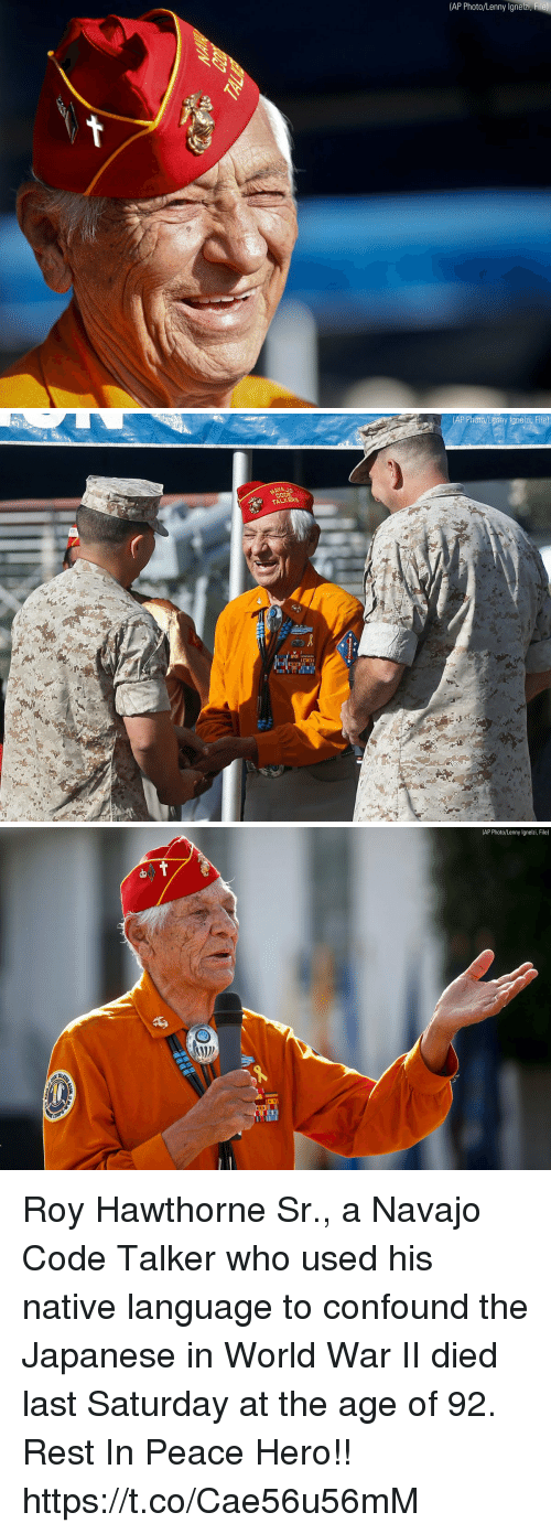 Lenny, Memes, and World: (AP Photo/Lenny Ignelzi,  File)   AP Photo /Lemny lgnelzi, File)  NAJ  Co  TALKERE   (AP Photo/Lenny lgnelzi, File) Roy Hawthorne Sr., a Navajo Code Talker who used his native language to confound the Japanese in World War II died last Saturday at the age of 92. Rest In Peace Hero!! https://t.co/Cae56u56mM
