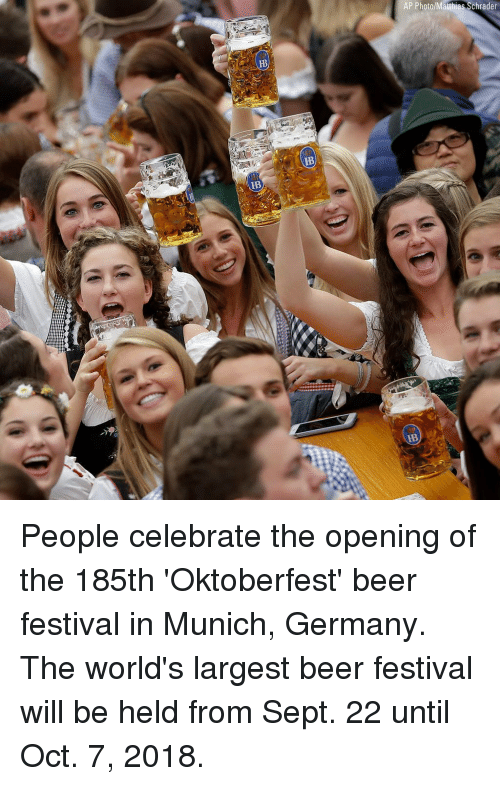 Beer, Memes, and Germany: AP Photo/Matthias Schrader People celebrate the opening of the 185th 'Oktoberfest' beer festival in Munich, Germany. The world's largest beer festival will be held from Sept. 22 until Oct. 7, 2018.